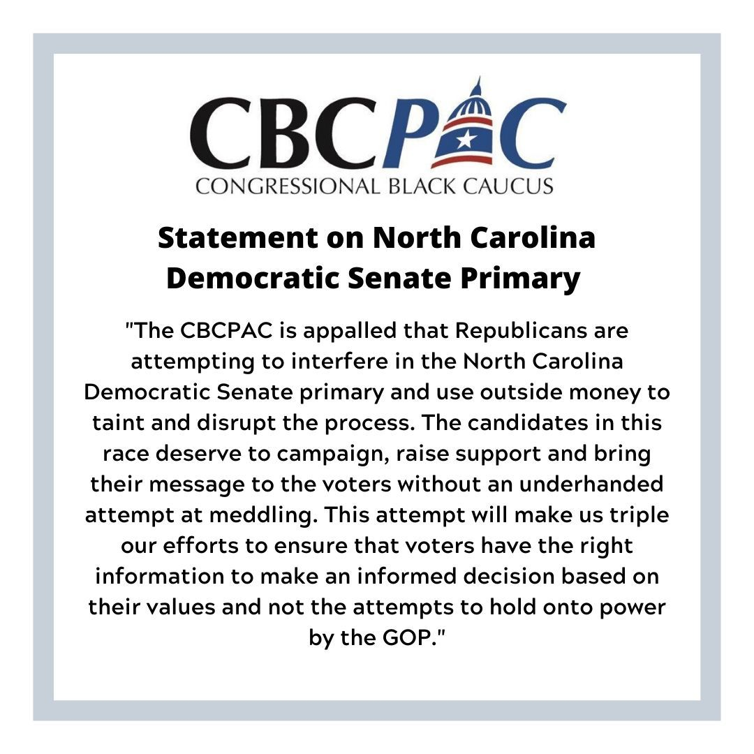 The CBCPAC is appalled that Republicans are attempting to interfere in the North Carolina Democratic Senate primary and use outside money to taint and disrupt the process The candidates in this race deserve to cam